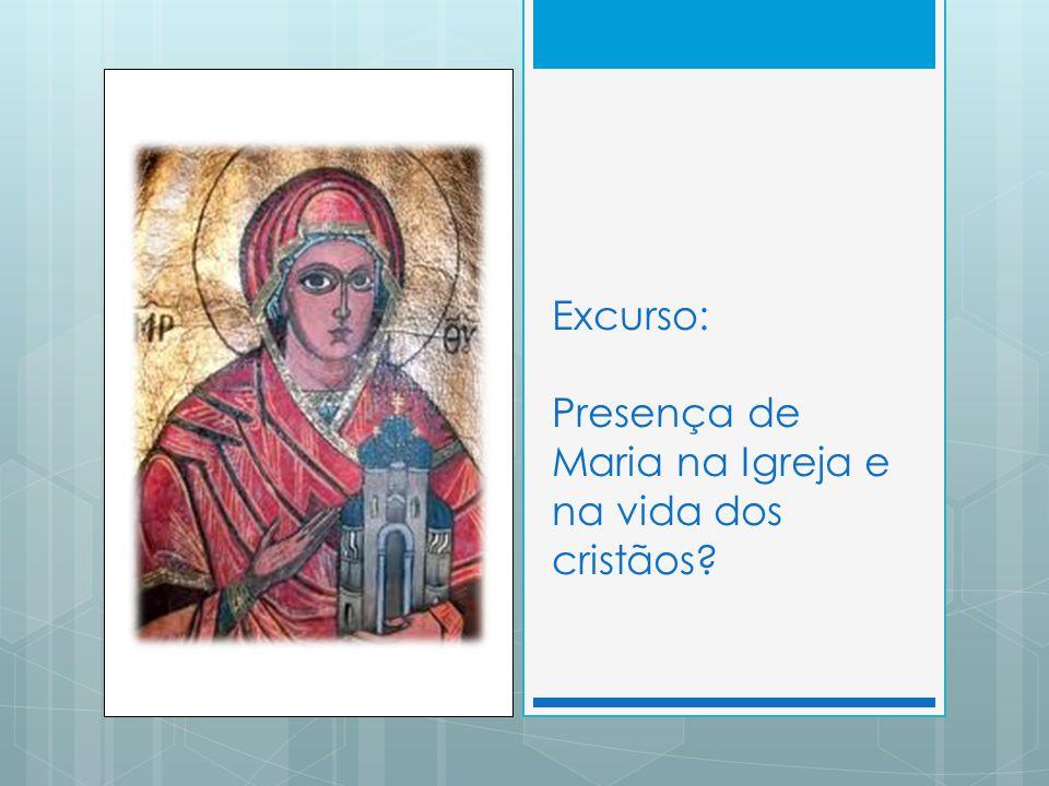 Excurso: Presença de Maria na Igreja e na vida dos cristãos?