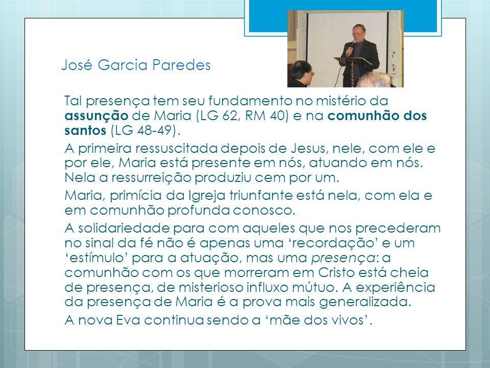 José Garcia Paredes Tal presença tem seu fundamento no mistério da assunção de Maria (LG 62, RM 40) e na comunhão dos santos (LG 48-49).