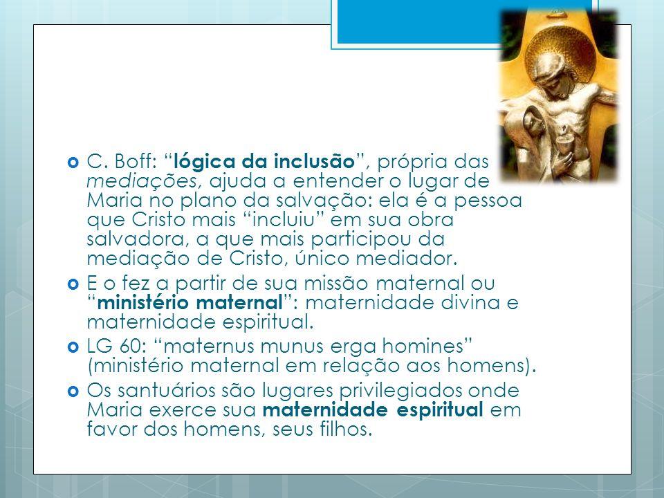 C. Boff: lógica da inclusão, própria das mediações, ajuda a entender o lugar de Maria no plano da salvação: ela é a pessoa que Cristo mais incluiu em