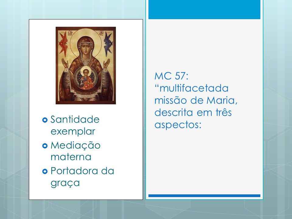 Santidade exemplar Mediação materna Portadora da graça MC 57: multifacetada missão de Maria, descrita em três aspectos: