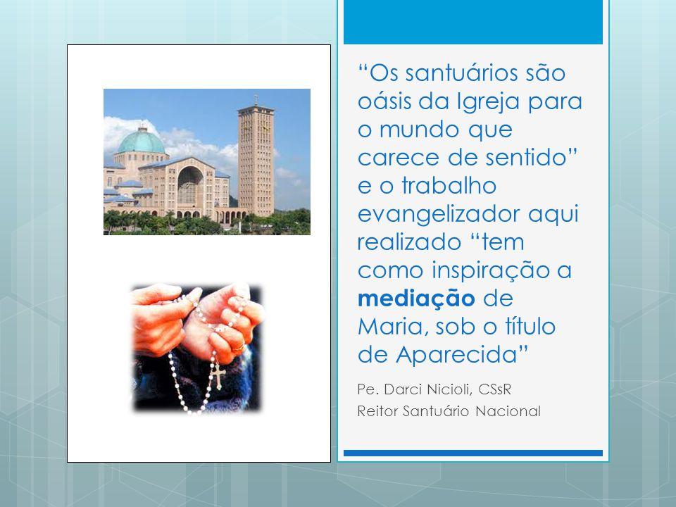 Os santuários são oásis da Igreja para o mundo que carece de sentido e o trabalho evangelizador aqui realizado tem como inspiração a mediação de Maria, sob o título de Aparecida Pe.