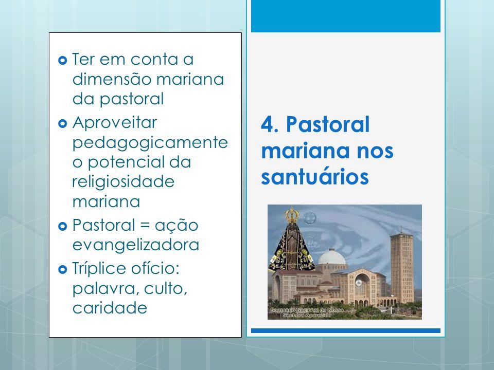 Ter em conta a dimensão mariana da pastoral Aproveitar pedagogicamente o potencial da religiosidade mariana Pastoral = ação evangelizadora Tríplice ofício: palavra, culto, caridade 4.