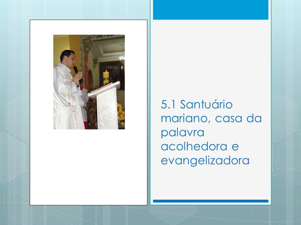 5.1 Santuário mariano, casa da palavra acolhedora e evangelizadora