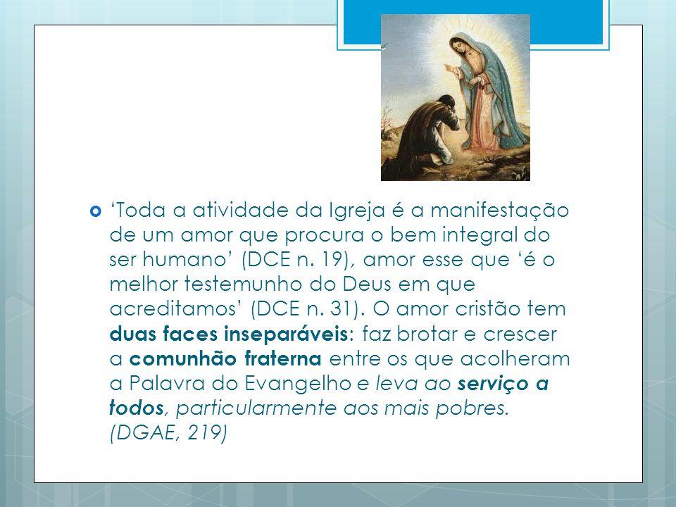 Toda a atividade da Igreja é a manifestação de um amor que procura o bem integral do ser humano (DCE n.