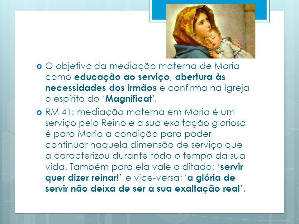 O objetivo da mediação materna de Maria como educação ao serviço, abertura às necessidades dos irmãos e confirma na Igreja o espírito do Magnificat.