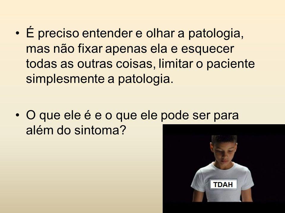 É preciso entender e olhar a patologia, mas não fixar apenas ela e esquecer todas as outras coisas, limitar o paciente simplesmente a patologia.