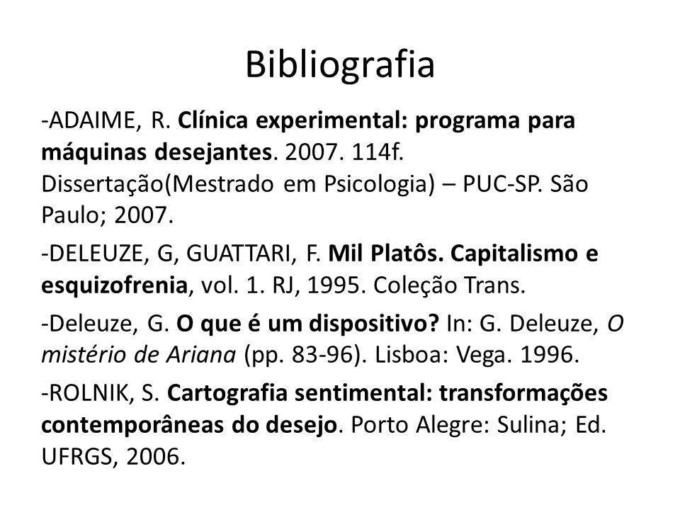 Bibliografia -ADAIME, R. Clínica experimental: programa para máquinas desejantes. 2007. 114f. Dissertação(Mestrado em Psicologia) – PUC-SP. São Paulo;