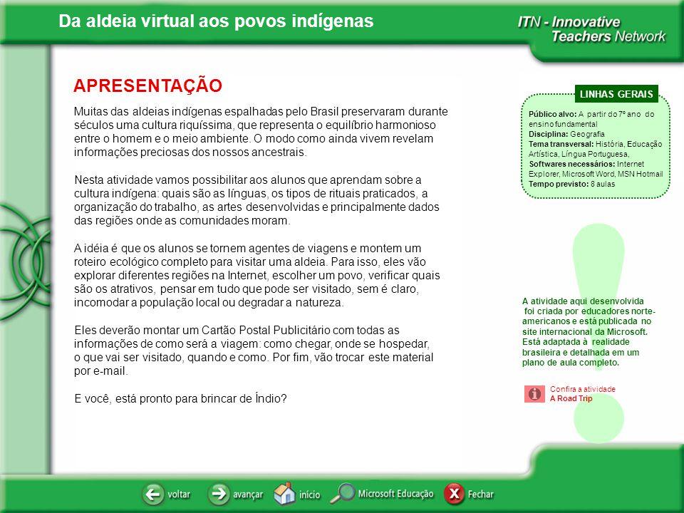 APRESENTAÇÃO Muitas das aldeias indígenas espalhadas pelo Brasil preservaram durante séculos uma cultura riquíssima, que representa o equilíbrio harmo