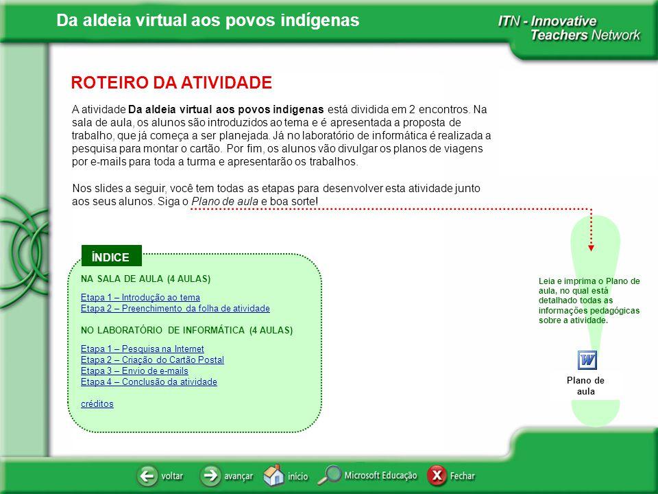 Da aldeia virtual aos povos indígenas ÍNDICE ! ROTEIRO DA ATIVIDADE A atividade Da aldeia virtual aos povos indígenas está dividida em 2 encontros. Na