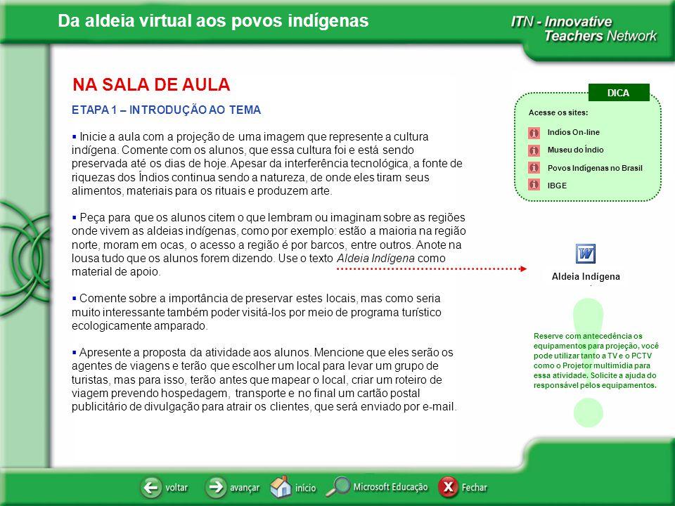 Da aldeia virtual aos povos indígenas NA SALA DE AULA ETAPA 1 – INTRODUÇÃO AO TEMA Inicie a aula com a projeção de uma imagem que represente a cultura