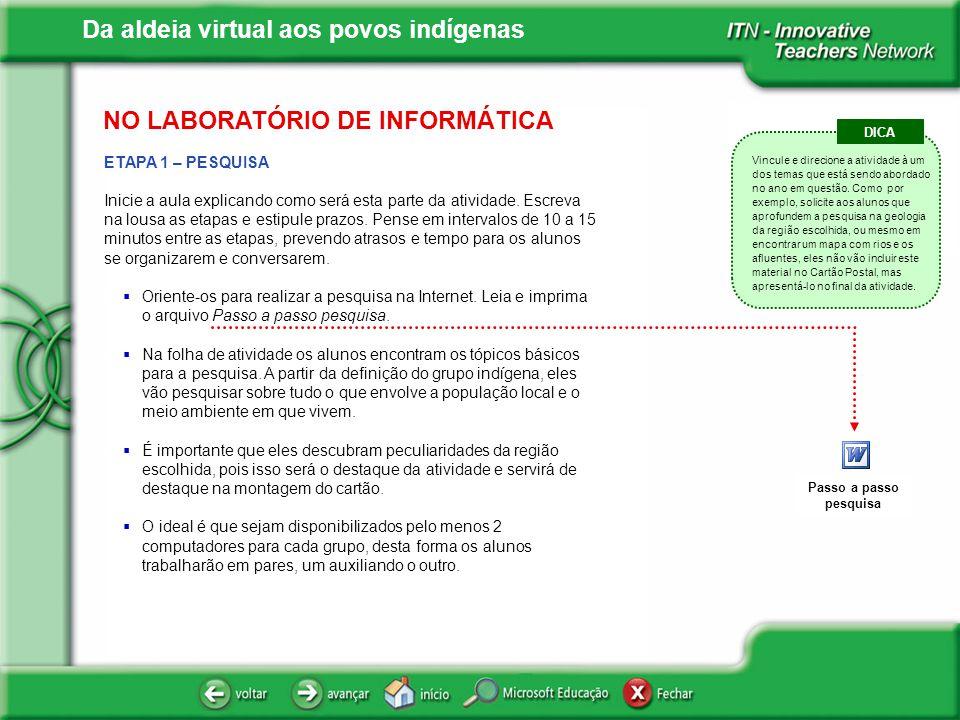 Da aldeia virtual aos povos indígenas ETAPA 1 – PESQUISA Inicie a aula explicando como será esta parte da atividade. Escreva na lousa as etapas e esti