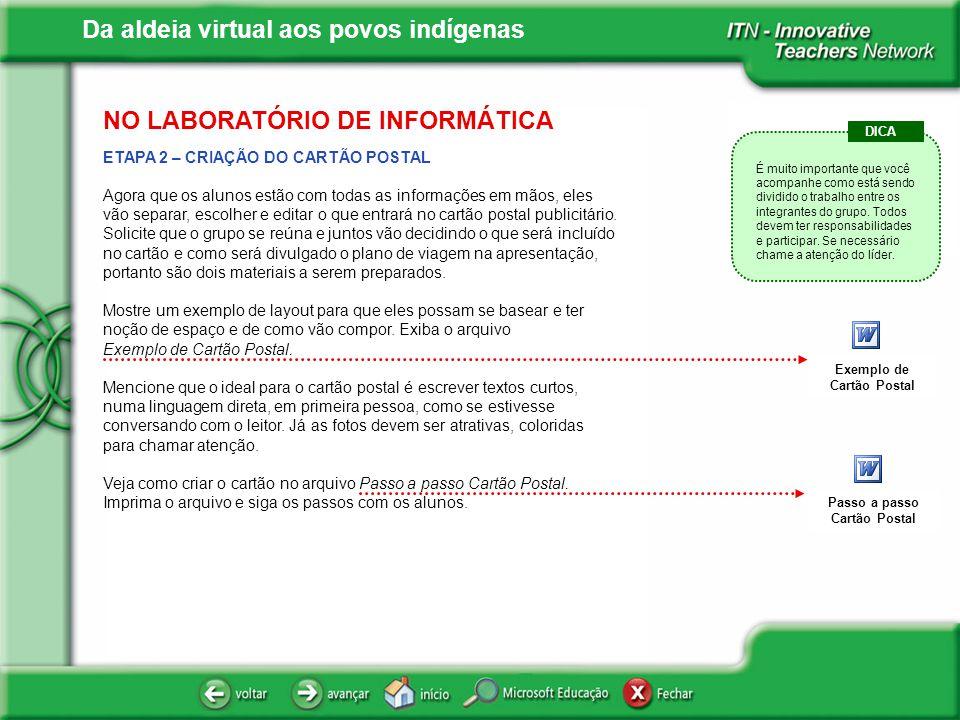 Da aldeia virtual aos povos indígenas ETAPA 2 – CRIAÇÃO DO CARTÃO POSTAL Agora que os alunos estão com todas as informações em mãos, eles vão separar,