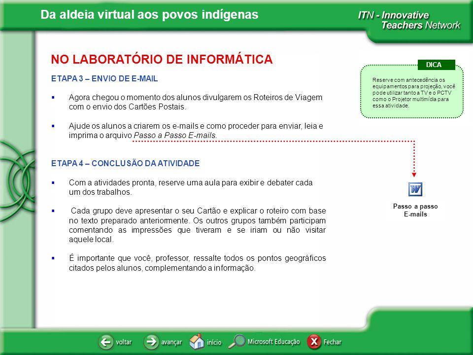 Da aldeia virtual aos povos indígenas NO LABORATÓRIO DE INFORMÁTICA ETAPA 3 – ENVIO DE E-MAIL Agora chegou o momento dos alunos divulgarem os Roteiros