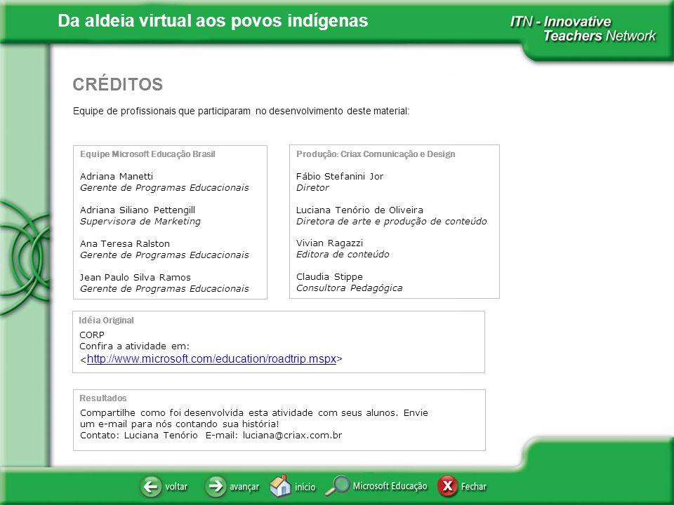 Da aldeia virtual aos povos indígenas Equipe de profissionais que participaram no desenvolvimento deste material: CRÉDITOS Equipe Microsoft Educação B
