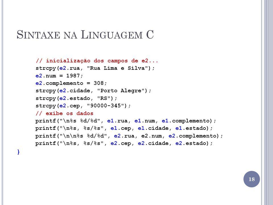 S INTAXE NA L INGUAGEM C // inicialização dos campos de e2... strcpy(e2.rua,