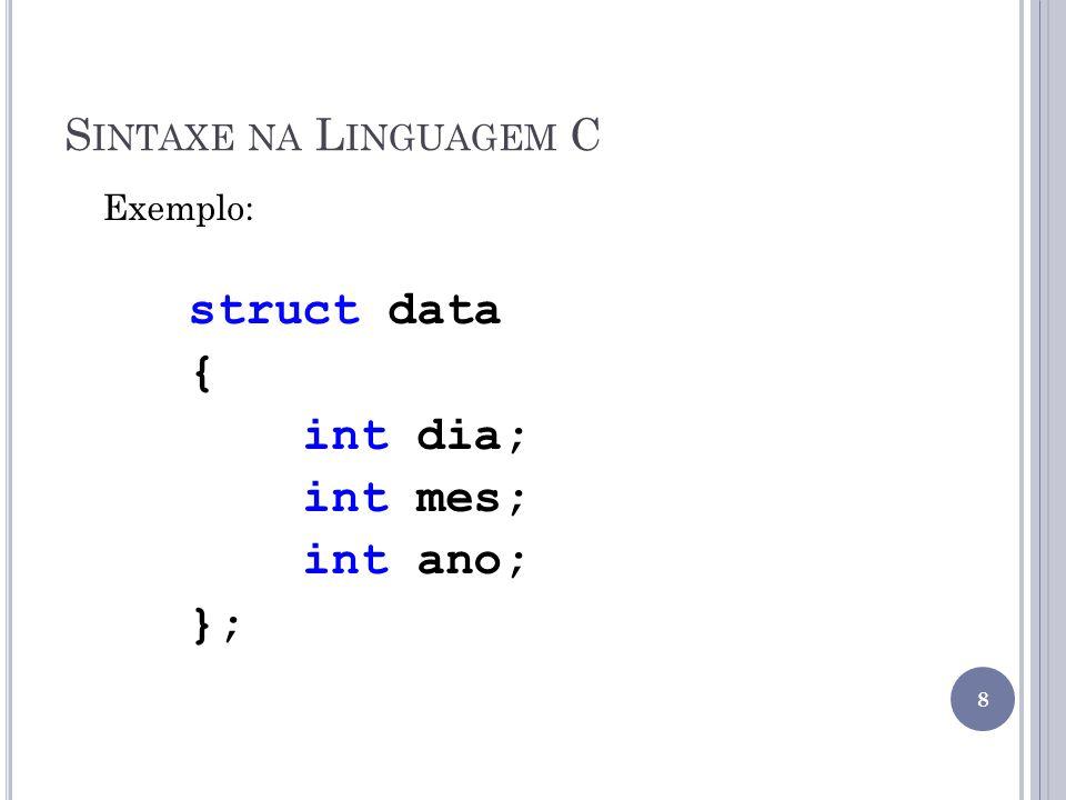 S INTAXE NA L INGUAGEM C Exemplo: struct data { int dia; int mes; int ano; }; 8