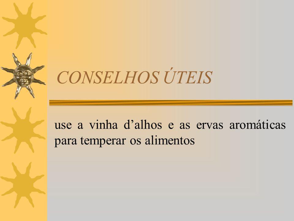 CONSELHOS ÚTEIS prefira métodos de confecção que levem água desde o início