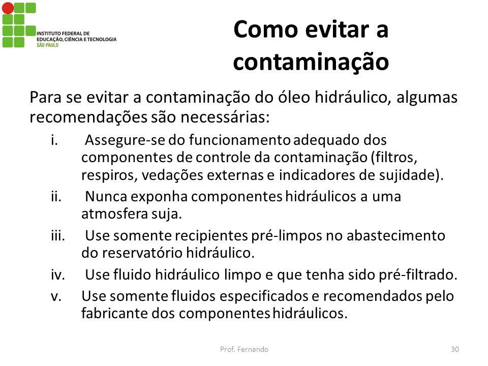 Como evitar a contaminação Para se evitar a contaminação do óleo hidráulico, algumas recomendações são necessárias: i. Assegure-se do funcionamento ad