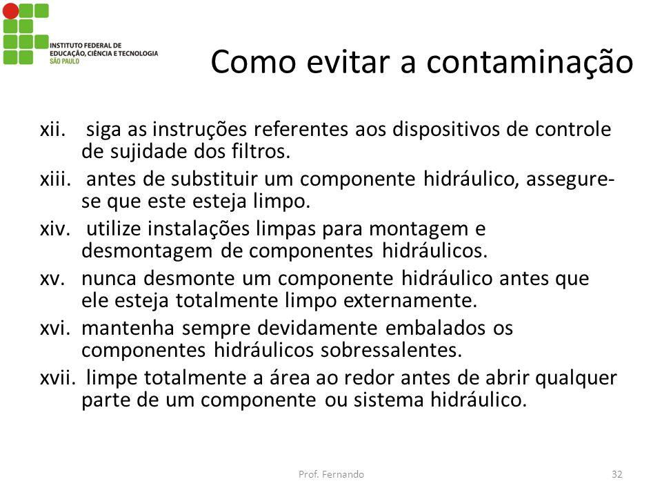 Como evitar a contaminação xii. siga as instruções referentes aos dispositivos de controle de sujidade dos filtros. xiii. antes de substituir um compo