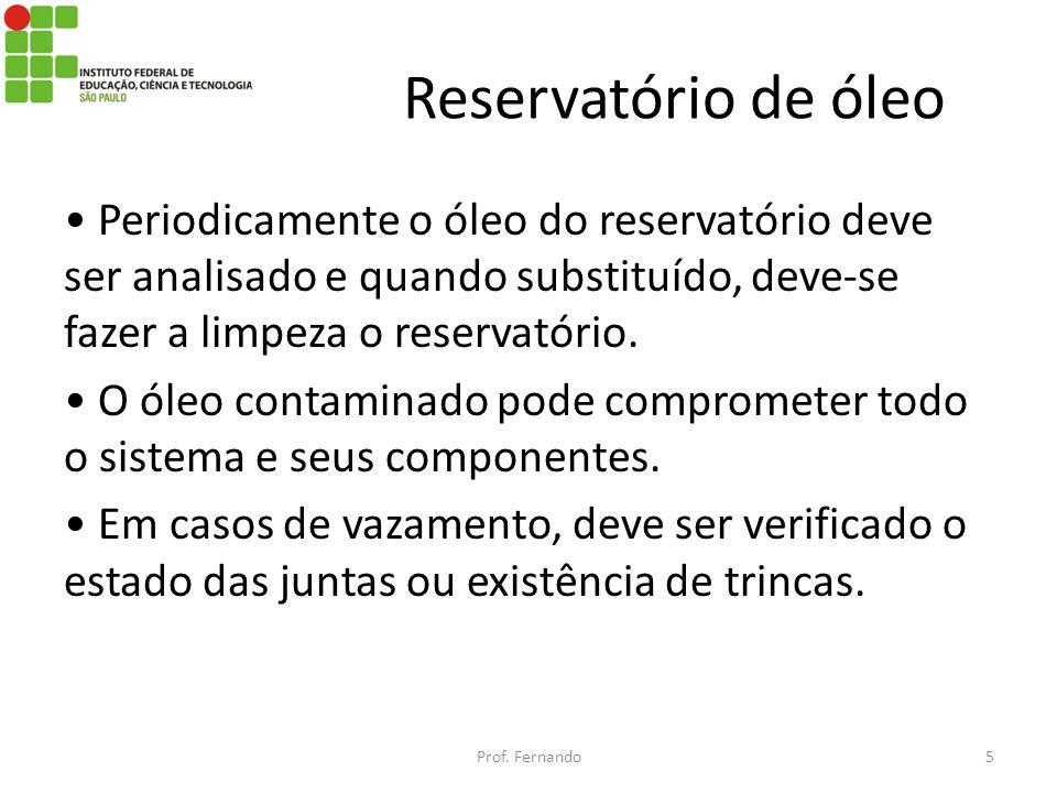 Reservatório de óleo Periodicamente o óleo do reservatório deve ser analisado e quando substituído, deve-se fazer a limpeza o reservatório. O óleo con