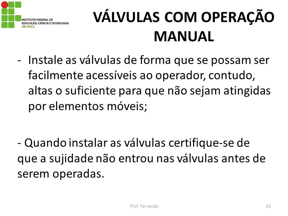 VÁLVULAS COM OPERAÇÃO MANUAL -Instale as válvulas de forma que se possam ser facilmente acessíveis ao operador, contudo, altas o suficiente para que n