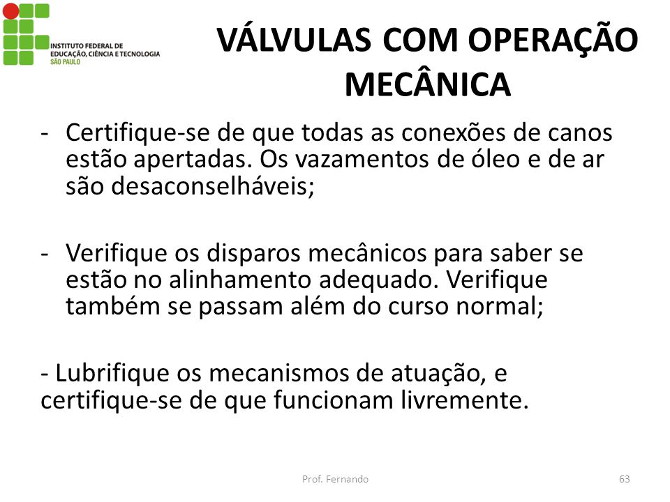VÁLVULAS COM OPERAÇÃO MECÂNICA -Certifique-se de que todas as conexões de canos estão apertadas. Os vazamentos de óleo e de ar são desaconselháveis; -