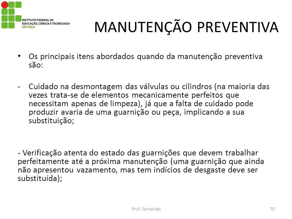 MANUTENÇÃO PREVENTIVA Os principais itens abordados quando da manutenção preventiva são: -Cuidado na desmontagem das válvulas ou cilindros (na maioria