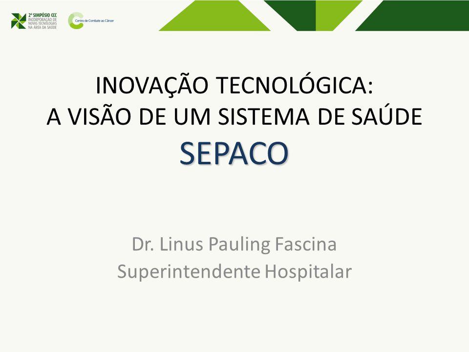 SEPACO INOVAÇÃO TECNOLÓGICA: A VISÃO DE UM SISTEMA DE SAÚDE SEPACO Dr. Linus Pauling Fascina Superintendente Hospitalar