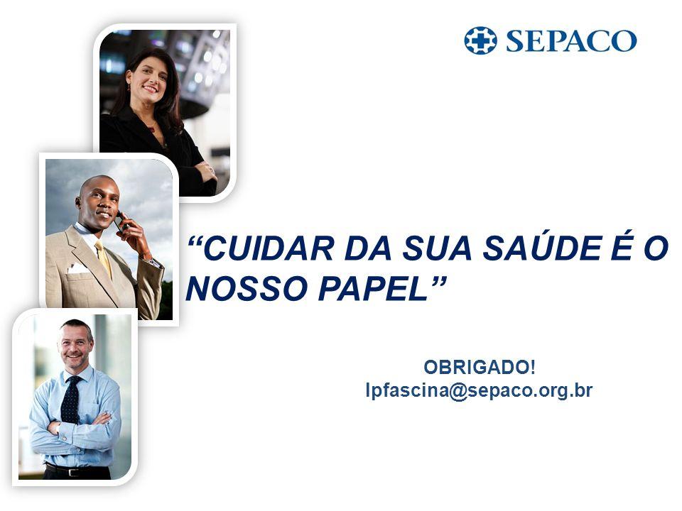 CUIDAR DA SUA SAÚDE É O NOSSO PAPEL OBRIGADO! lpfascina@sepaco.org.br