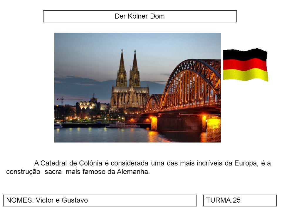 Der Kölner Dom NOMES: Victor e GustavoTURMA:25 A Catedral de Colônia é considerada uma das mais incríveis da Europa, é a construção sacra mais famoso
