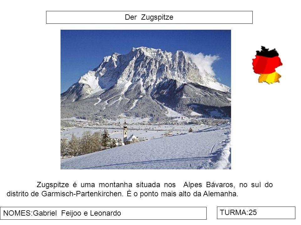 Der Zugspitze NOMES:Gabriel Feijoo e Leonardo TURMA:25 Zugspitze é uma montanha situada nos Alpes Bávaros, no sul do distrito de Garmisch-Partenkirche