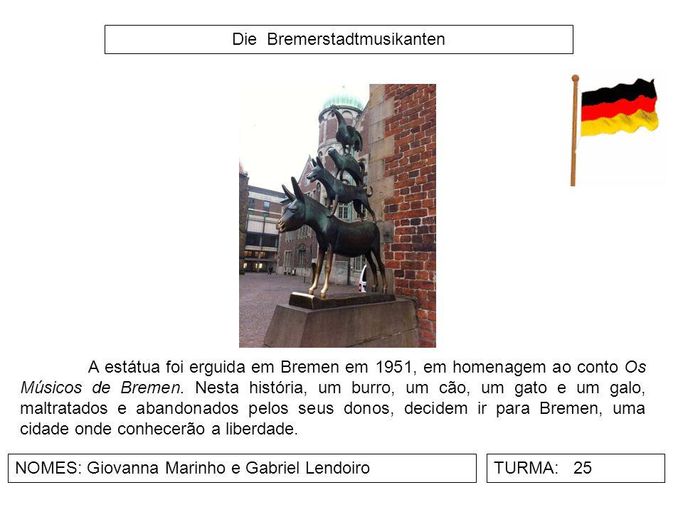 Die Bremerstadtmusikanten NOMES: Giovanna Marinho e Gabriel LendoiroTURMA: 25 A estátua foi erguida em Bremen em 1951, em homenagem ao conto Os Músico