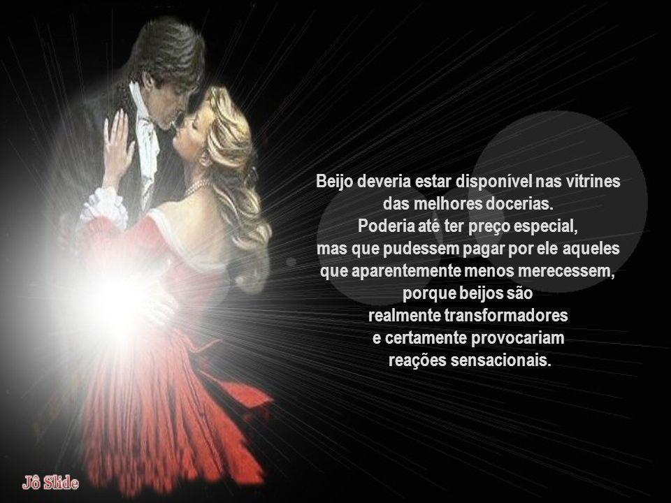 Beijo deveria acender luzes pelo corpo da gente. E quando a energia elétrica entrasse em pane, bastaria que demonstrássemos nosso amor pelas pessoas q