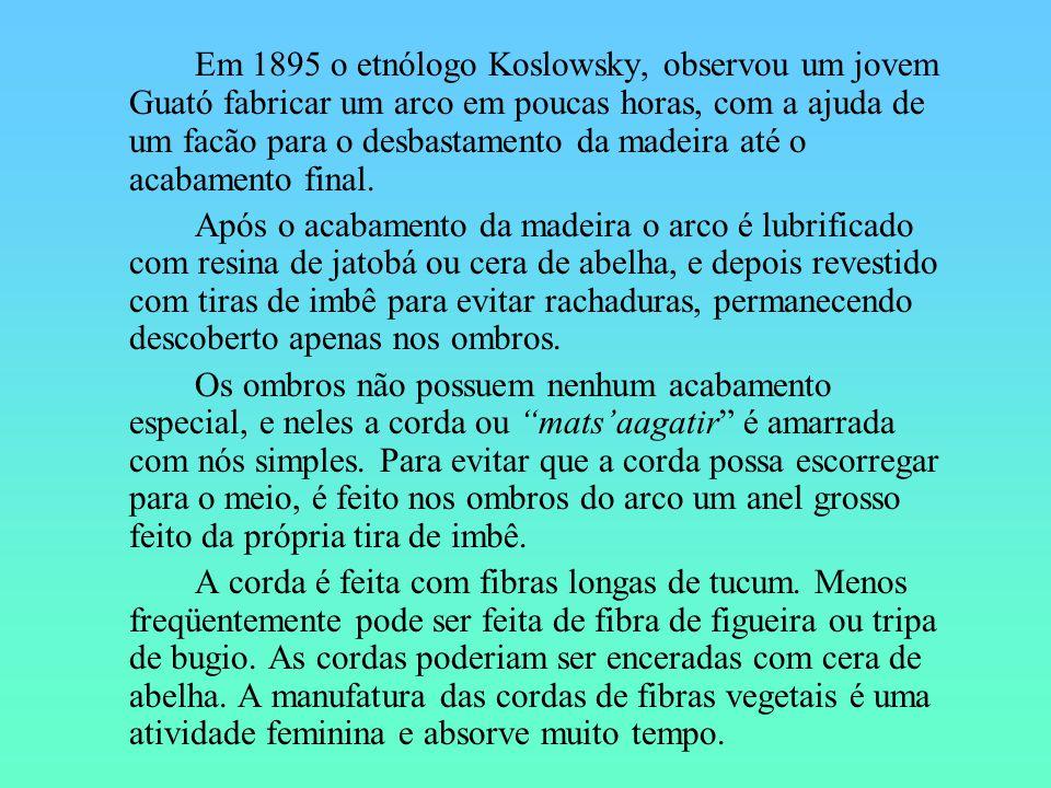 Em 1895 o etnólogo Koslowsky, observou um jovem Guató fabricar um arco em poucas horas, com a ajuda de um facão para o desbastamento da madeira até o