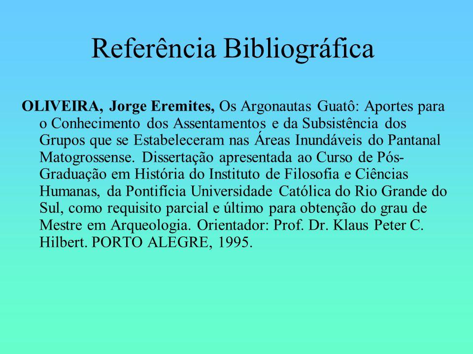 Referência Bibliográfica OLIVEIRA, Jorge Eremites, Os Argonautas Guatô: Aportes para o Conhecimento dos Assentamentos e da Subsistência dos Grupos que