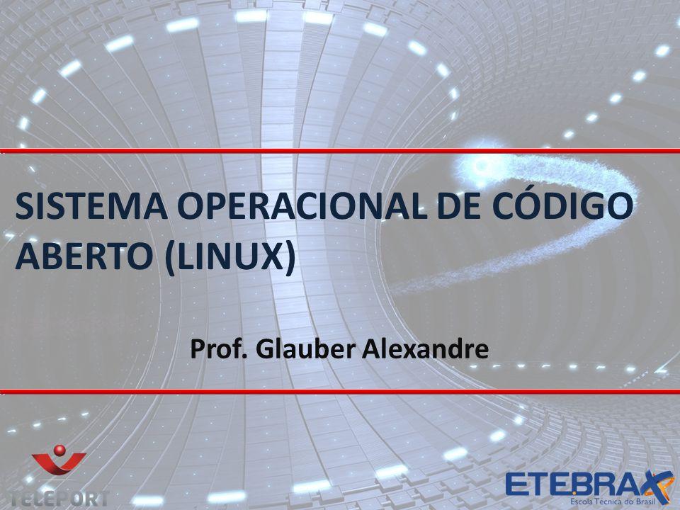 SISTEMA OPERACIONAL DE CÓDIGO ABERTO (LINUX) FTIN – FORMAÇÃO TÉCNICA EM INFORMÁTICA