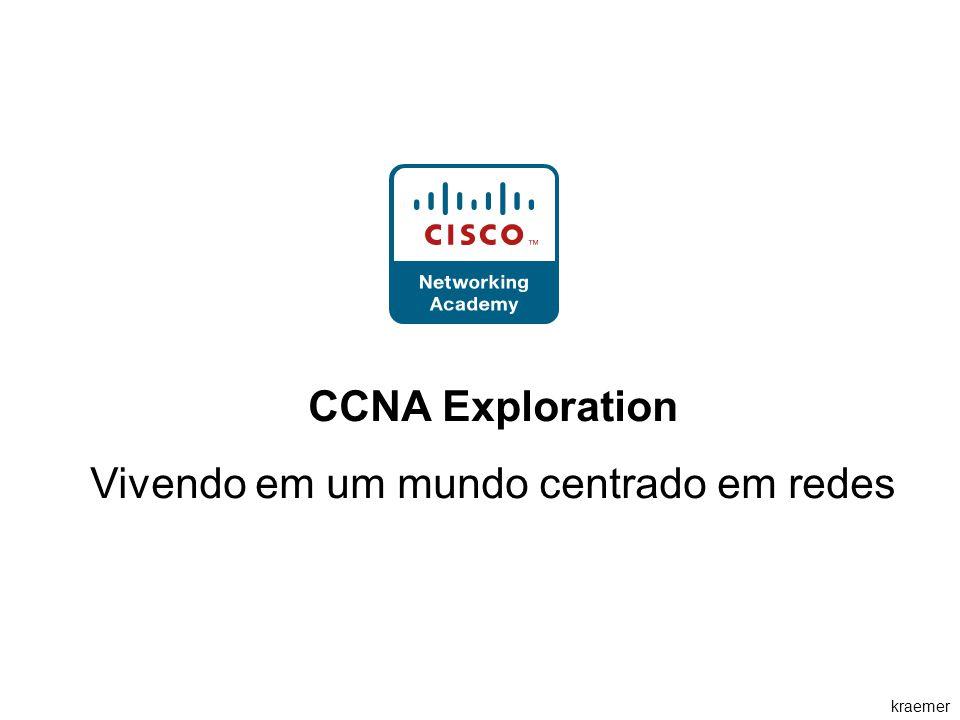 kraemer CCNA Exploration Vivendo em um mundo centrado em redes