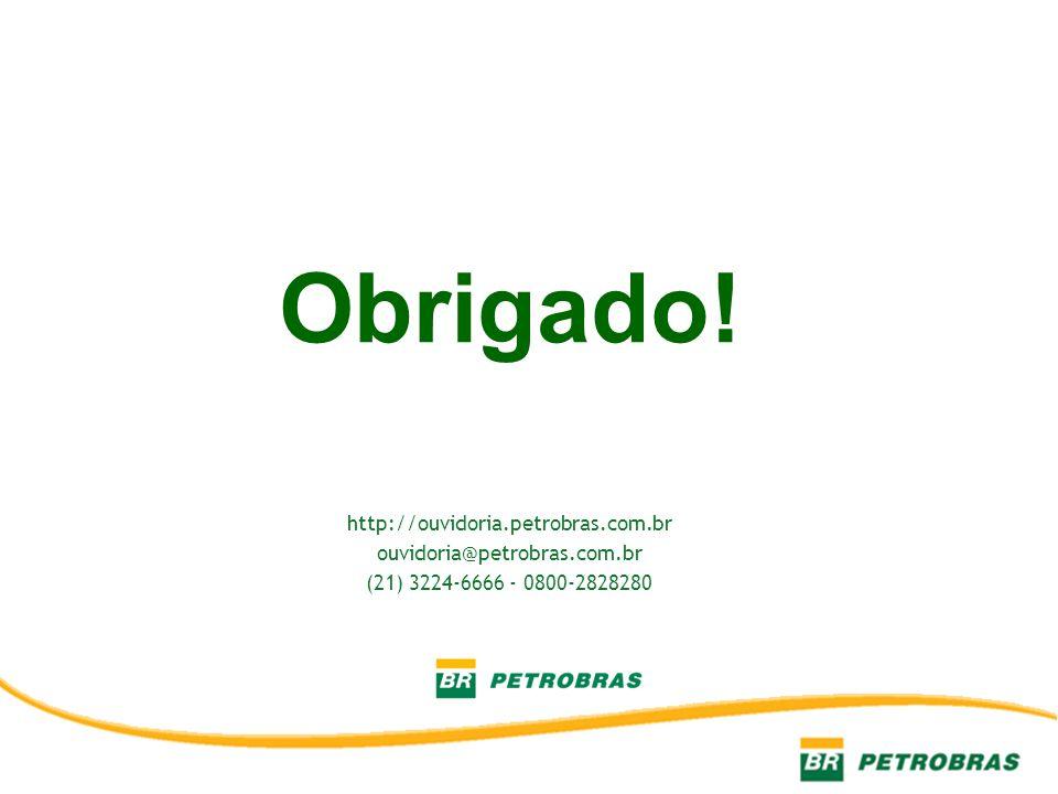 Obrigado! http://ouvidoria.petrobras.com.br ouvidoria@petrobras.com.br (21) 3224-6666 - 0800-2828280
