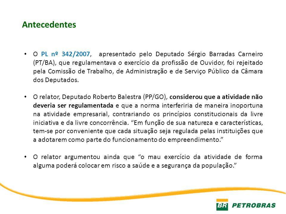 Antecedentes O PL nº 342/2007, apresentado pelo Deputado Sérgio Barradas Carneiro (PT/BA), que regulamentava o exercício da profissão de Ouvidor, foi