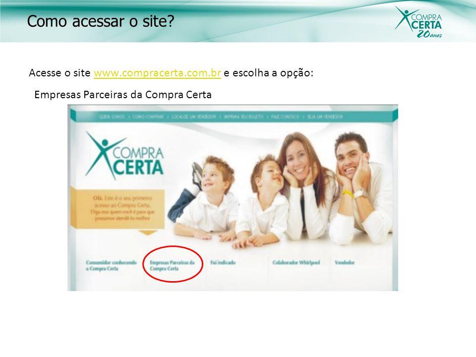 Acesse o site www.compracerta.com.br e escolha a opção:www.compracerta.com.br Empresas Parceiras da Compra Certa Como acessar o site?