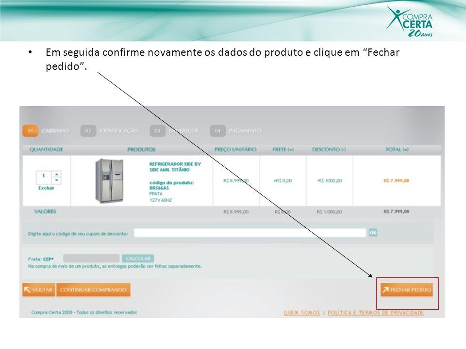 Em seguida confirme novamente os dados do produto e clique em Fechar pedido.