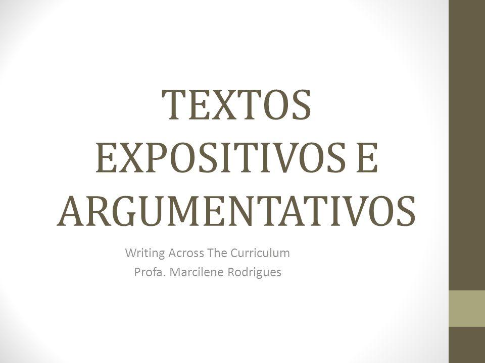 TEXTOS EXPOSITIVOS E ARGUMENTATIVOS Writing Across The Curriculum Profa. Marcilene Rodrigues
