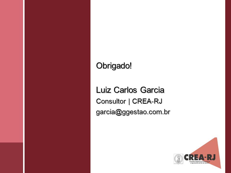 Obrigado! Luiz Carlos Garcia Consultor | CREA-RJ garcia@ggestao.com.br