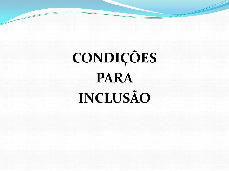 CONDIÇÕES PARA INCLUSÃO