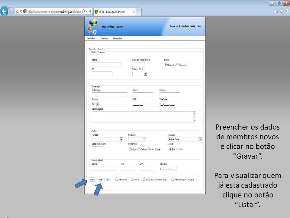 Preencher os dados de membros novos e clicar no botão Gravar. Para visualizar quem já está cadastrado clique no botão Listar.