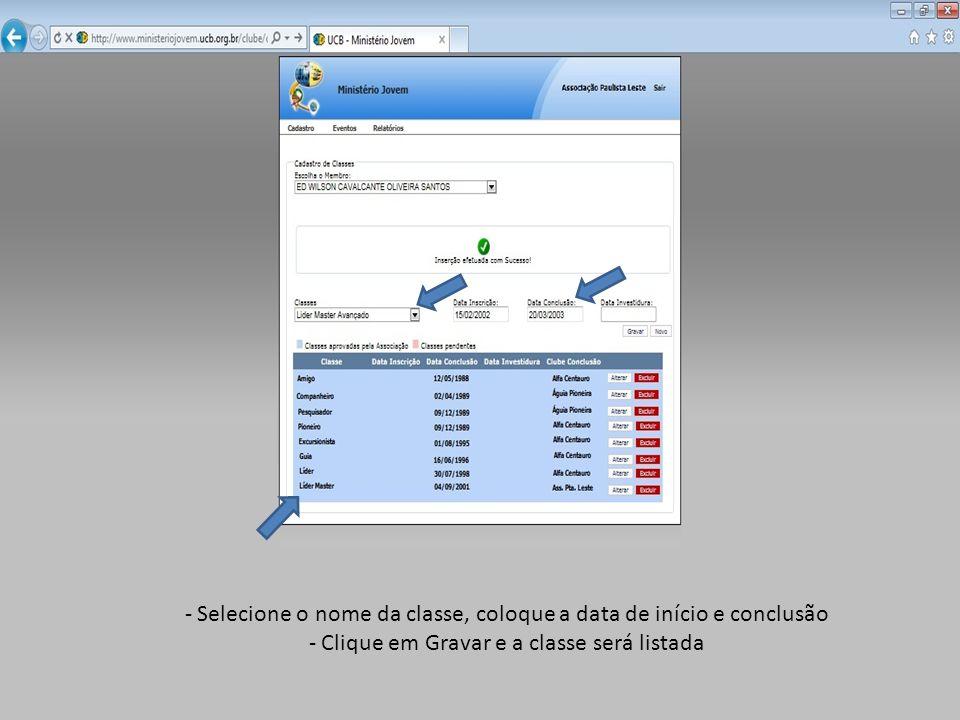 - Selecione o nome da classe, coloque a data de início e conclusão - Clique em Gravar e a classe será listada