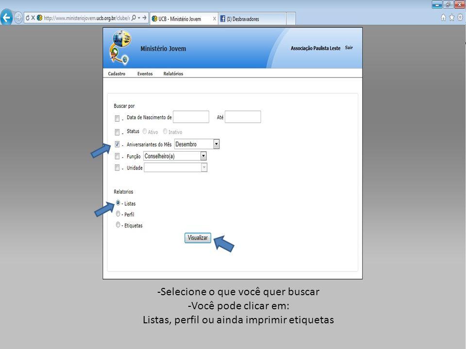 -Selecione o que você quer buscar -Você pode clicar em: Listas, perfil ou ainda imprimir etiquetas