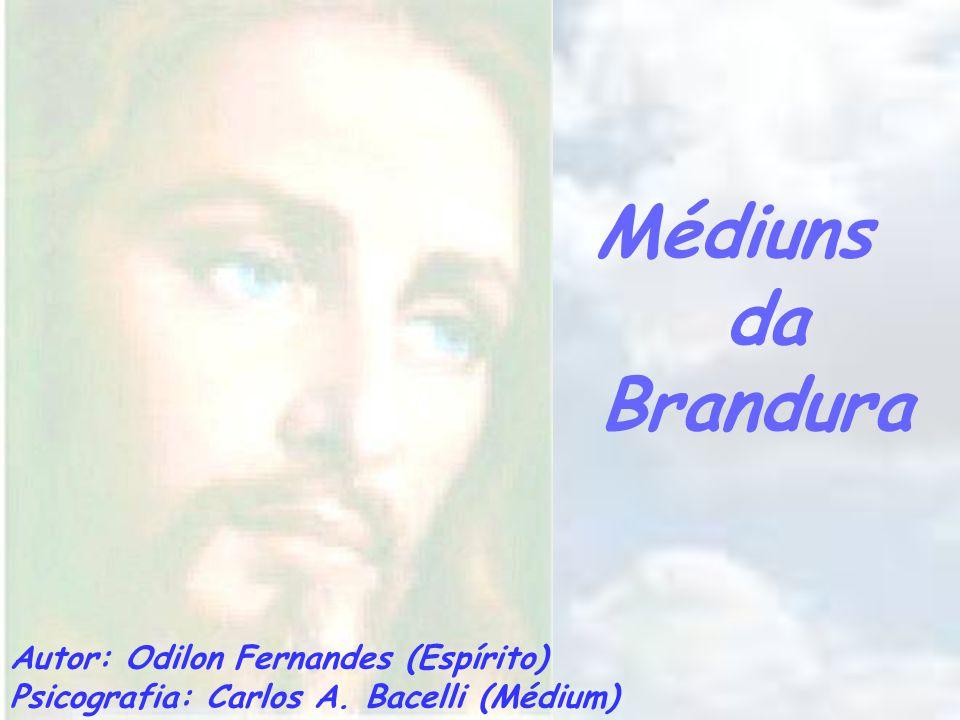 Médiuns da Brandura Autor: Odilon Fernandes (Espírito) Psicografia: Carlos A. Bacelli (Médium)