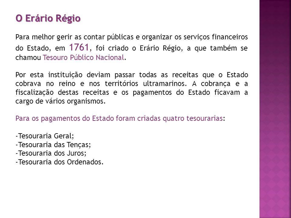 O Erário Régio Para melhor gerir as contar públicas e organizar os serviços financeiros do Estado, em 1761, foi criado o Erário Régio, a que também se