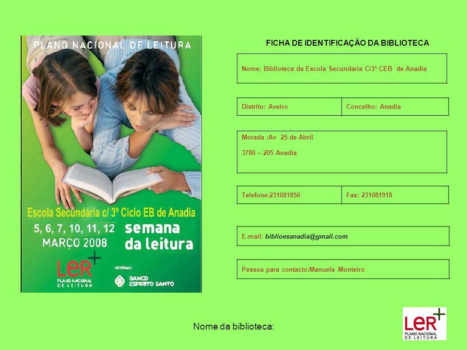 Nome da biblioteca: FICHA DE IDENTIFICAÇÃO DA BIBLIOTECA Nome: Biblioteca da Escola Secundaria C/3º CEB de Anadia Morada :Av 25 de Abril 3780 – 205 An